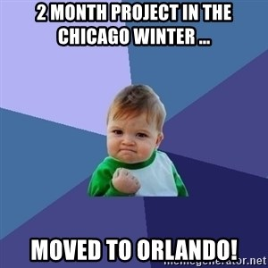 Success Kid - 2 month project in the Chicago winter ... moved to ORLANDO!