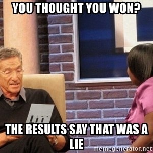 Maury Lie Detector - You thought you won? The results say that was a lie
