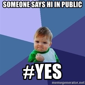 Success Kid - someone says hi in public #yes