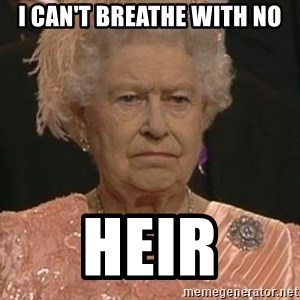 Queen Elizabeth Meme - I can't breathe with no Heir