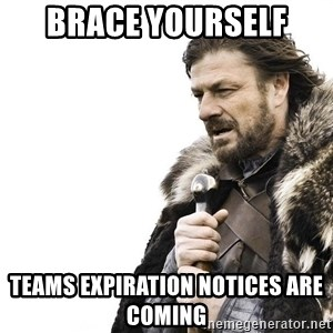 Winter is Coming - Brace yourself  Teams expiration notices are coming