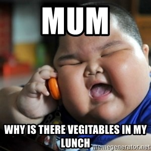 fat chinese kid - Mum  Why is there vegitables in my lunch
