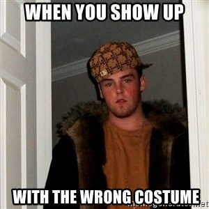 Scumbag Steve - When you show up   with the wrong costume
