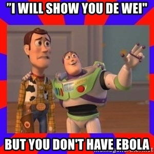 "Everywhere - ""I Will show you De wei"" But you don't have Ebola"