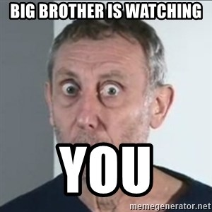 Michael Rosen stares into your soul - Big brother is watching  You