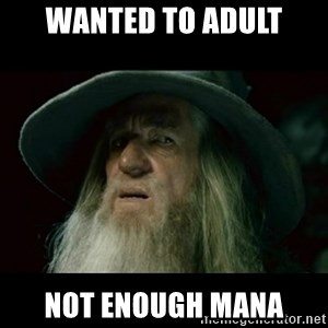 no memory gandalf - wanted to adult not enough mana