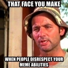 Bill Murray Caddyshack - that face you make when people disrespect your meme abilities