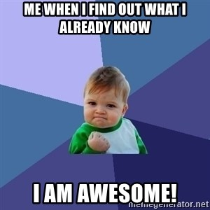 Success Kid - Me when I find out what I already know I am AWESOME!