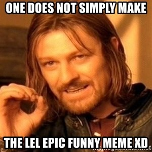 One Does Not Simply - one does not simply make  the lel epic funny meme XD