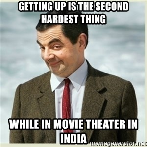 MR bean - Getting up is the second hardest thing while in movie theater in india