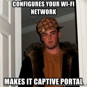 Scumbag Steve - CONFIGURES YOUR WI-FI NETWORK MAKES IT CAPTIVE PORTAL