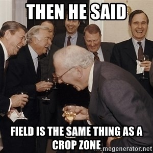 So Then I Said... - then he said field is the same thing as a crop zone