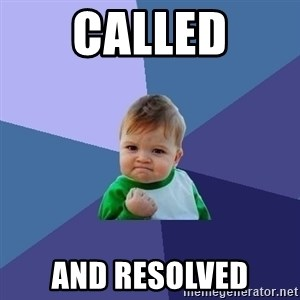 Success Kid - Called and Resolved