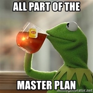 Kermit The Frog Drinking Tea - All part of the master plan