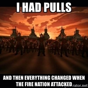 until the fire nation attacked. - i had pulls and then everything changed when the fire nation attacked