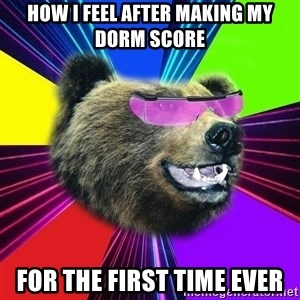 Party Bear - How I feel after making my dorm score for the first time ever