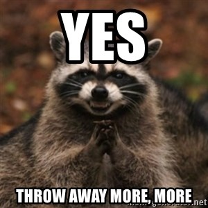 evil raccoon - YES Throw away more, more