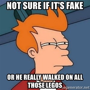 Not sure if troll - not sure if it's fake or he really walked on all those legos