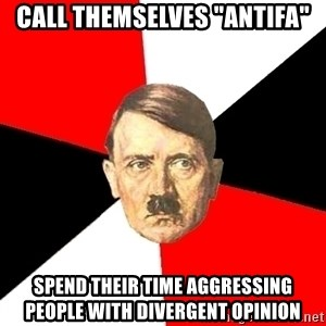 "Advice Hitler - call themselves ""antifa"" spend their time aggressing people with divergent opinion"