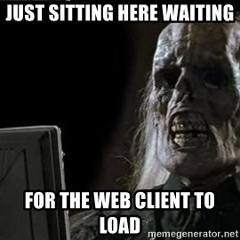 OP will surely deliver skeleton - Just sitting Here waiting For the Web Client to Load