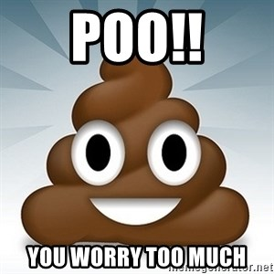 Facebook :poop: emoticon - POO!! you worry too much