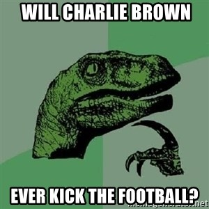 Philosoraptor - will charlie brown ever kick the football?