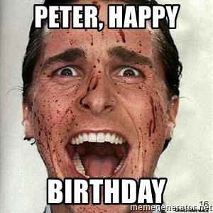 american psycho - Peter, Happy  Birthday