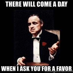 The Godfather - THERE WILL COME A DAY WHEN I ASK YOU FOR A FAVOR