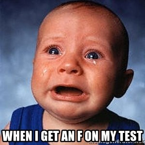 Crying Baby - when i get an F on my test