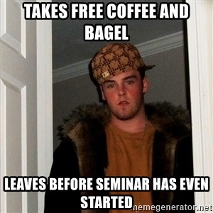 Scumbag Steve - Takes free coffee and bagel Leaves before seminar has even started