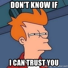 Fry squint - Don't know if I can trust you