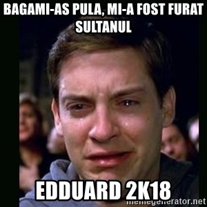 crying peter parker - Bagami-as pula, mi-a fost furat sultanul edduard 2k18