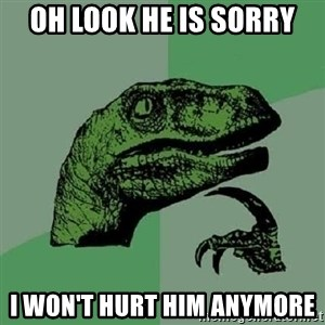 Philosoraptor - Oh look he is sorry I won't hurt him anymore