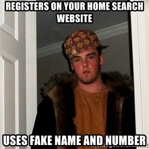 Scumbag Steve - REGISTERS ON YOUR HOME SEARCH WEBSITE USES FAKE NAME AND NUMBER