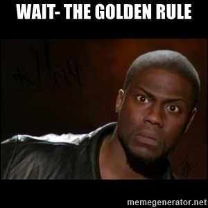 Kevin Hart Wait - wait- the golden rule