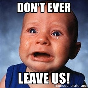 Crying Baby - DON'T EVER LEAVE US!