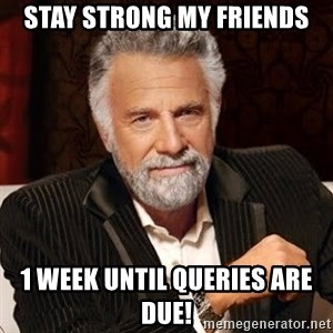 Stay Thirsty - Stay strong my friends 1 week until queries are due!
