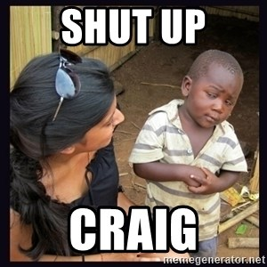 Skeptical third-world kid - shut up craig