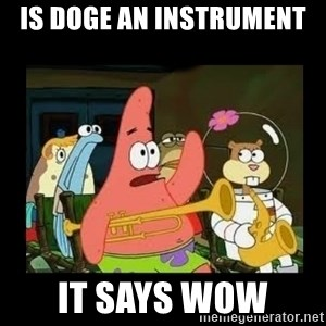 Patrick Star Instrument - is doge an instrument  it says wow