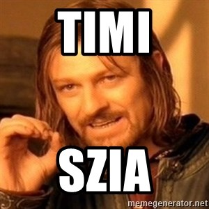 One Does Not Simply - Timi szia