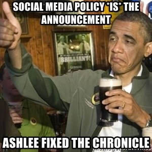 THUMBS UP OBAMA - Social media policy *Is* the announcement Ashlee fixed the Chronicle