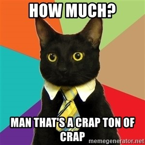 Business Cat - how much? Man that's a Crap ton of Crap
