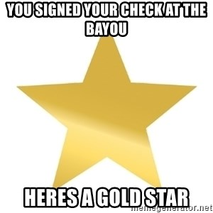 Gold Star Jimmy - You Signed Your Check at the bayou Heres a Gold Star