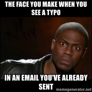 Kevin Hart Wait - THE FACE YOU MAKE WHEN YOU SEE A TYPO IN AN EMAIL YOU'VE ALREADY SENT