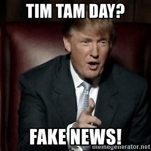 Donald Trump - Tim Tam Day? FAKE NEWS!