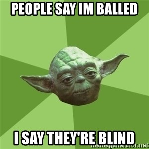 Advice Yoda Gives - people say im balled  i say they're blind