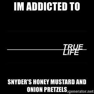 MTV True Life - Im addicted to Snyder's Honey Mustard and Onion Pretzels