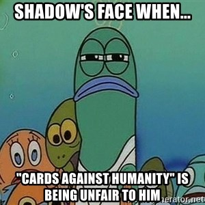 """suspicious spongebob lifegaurd - shadow's face when... """"Cards Against Humanity"""" is being unfair to him"""