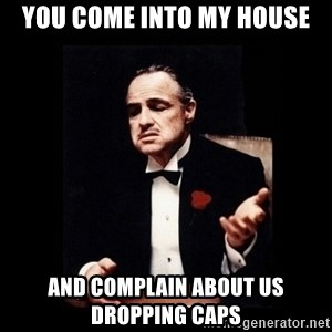 The Godfather - You come into my house and complain about us dropping caps