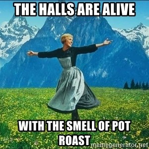 Look at all the things - The halls are alive with the smell of pot roast